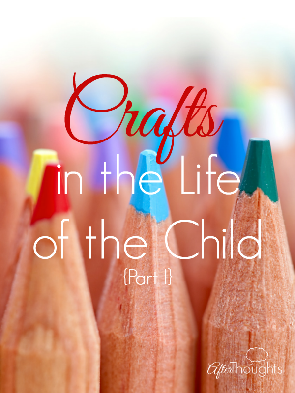 Crafts in the Life of the Child {Part I}