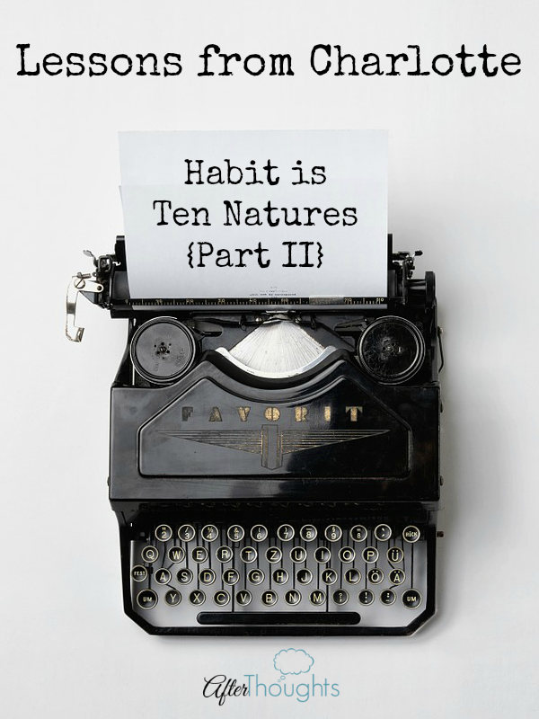 Lessons from Charlotte: Habit is Ten Natures {Part II}