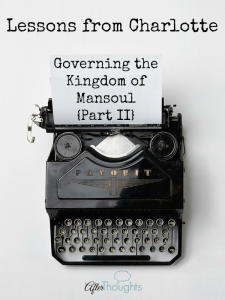 Lessons from Charlotte: Governing the Kingdom of Mansoul {Part II}