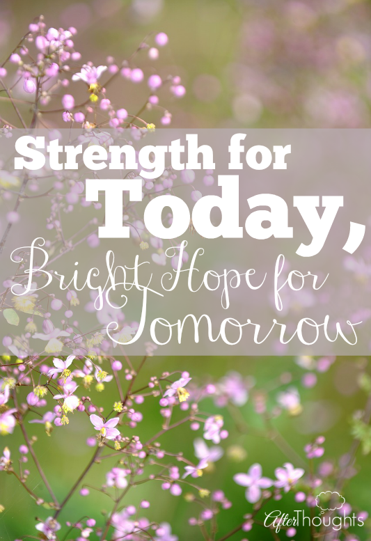Strength for Today Bright Hope for Tomorrow