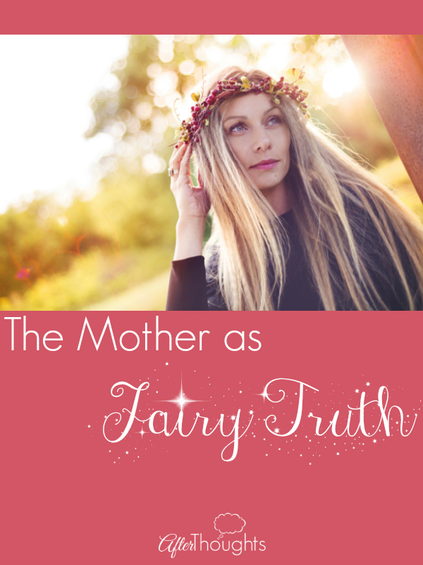 The Mother as Fairy Truth