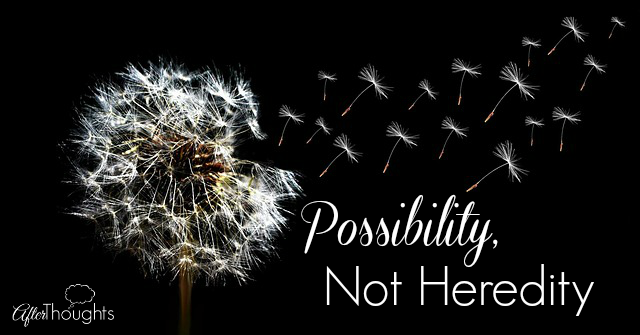 Possibility not Heredity