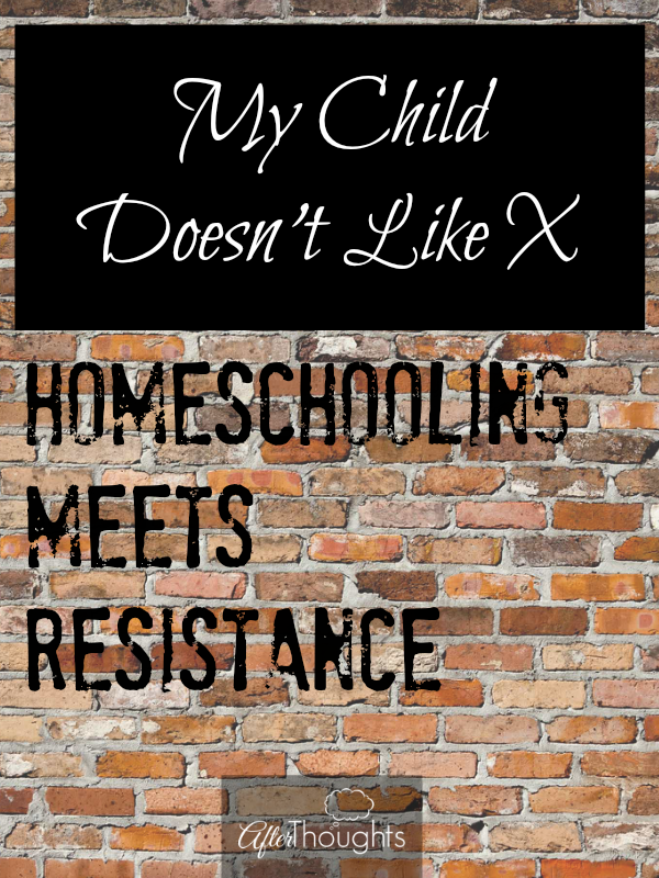My Child Doesn't Like X Homeschooling Meets Resistance
