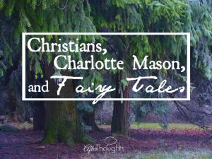 31 Days of Charlotte Mason: Christians, Charlotte Mason, and Fairy Tales by Wendi Capehart {Day 13}