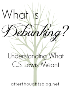 What is Debunking? Understanding What C.S. Lewis Meant