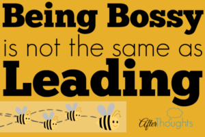 Being Bossy is not the Same as Leading