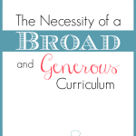 The Necessity of a Broad and Generous Curriculum