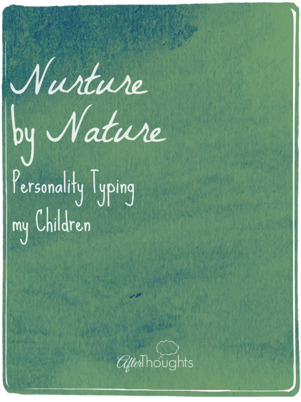Nurture by Nature: Personality Typing my Children