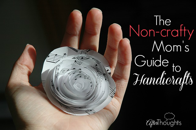 The Non Crafty Mom S Guide To Handicrafts Afterthoughts