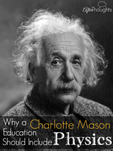 Why a Charlotte Mason Education Should Include Physics