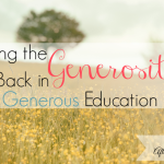 Putting the Generosity Back in Generous Education