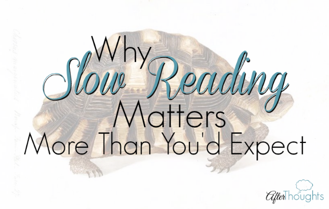 Why Slow Reading Matters More Than You'd Expect