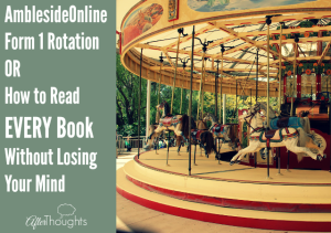 Ambleside Online Form One Rotation or: How to Read EVERY Book Without Losing Your Mind
