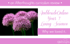 AmblesideOnline Year 7 Living Science: Why We Loved It {A Curriculum Review}