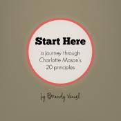 Start Here: A Journey Through Charlotte Mason's 20 Principles