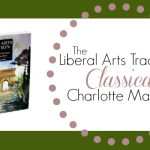 The Liberal Arts Tradition: Classically Charlotte Mason