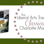 The Liberal Arts Tradition: Classically Charlotte Mason