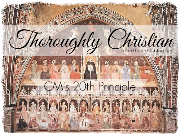 Thoroughly Christian — CM's 20th Principle