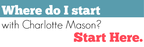 Where do I start with Charlotte Mason?