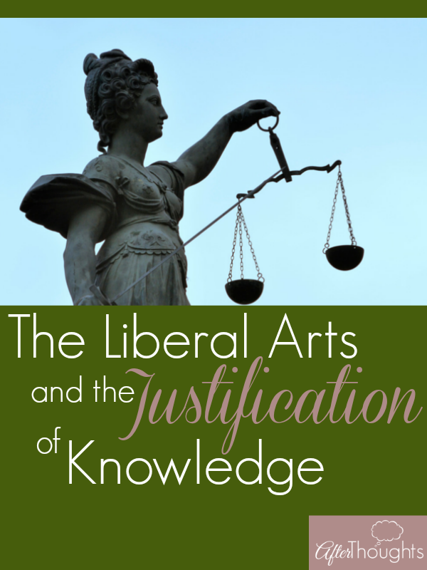 "What do Kevin Clark and Ravi Jain mean when they say that the liberal arts ""justify knowledge?"" Here's the beginning of an answer, direct from the source."