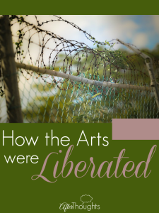 How the Arts Were Liberated