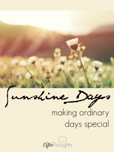 Sunshine Days: Making Ordinary Days Special
