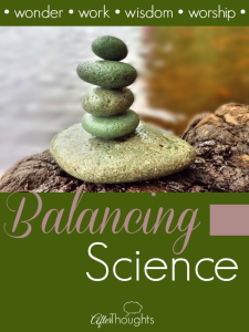 Wonder, Work, Wisdom, and Worship: Balancing Science