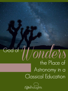 God of Wonders: The Place of Astronomy in a Classical Education