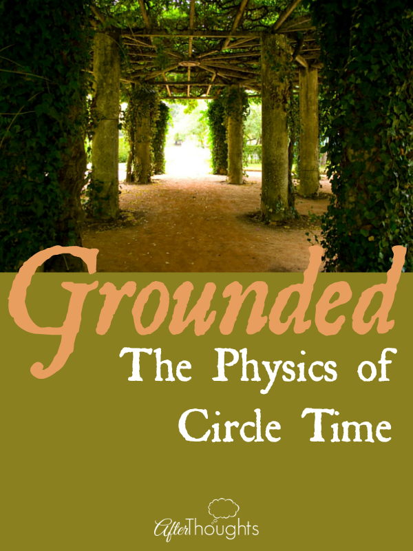Grounded the Physics of Circle Time