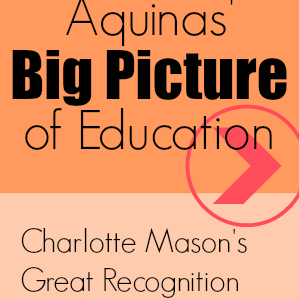Aquinas' Big Picture of Education: Charlotte Mason's Great Recognition