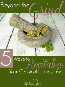 Beyond the Grind: 5 Ways to Revitalize Your Classical Homeschool