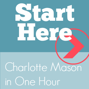 Start Here: Charlotte Mason in One Hour