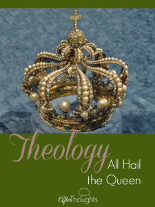 Theology: All Hail the Queen