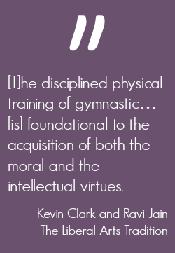 What physical education is and isn't, what it requires, and its connection to virtue.