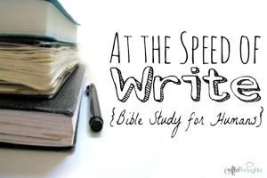 At the Speed of Write: Bible Study for Humans {Plus a GIVEAWAY!}