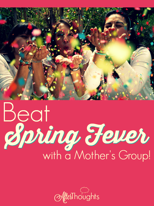 https://afterthoughtsblog.net/2016/03/beating-spring-fever-mothers-group.html