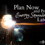 Plan Now and Prevent Energy Squandering Later 2