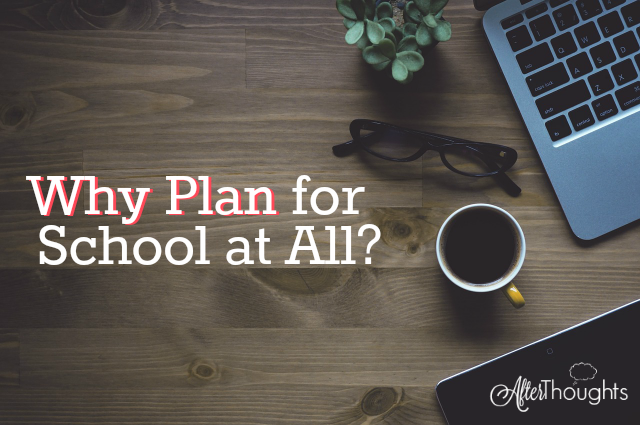 Why Plan for School at All
