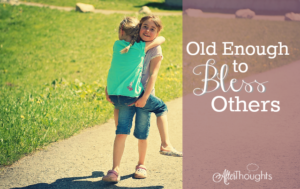 Old Enough to Bless Others