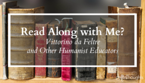 Read Along with Me? Vittorino da Feltre and Other Humanist Educators
