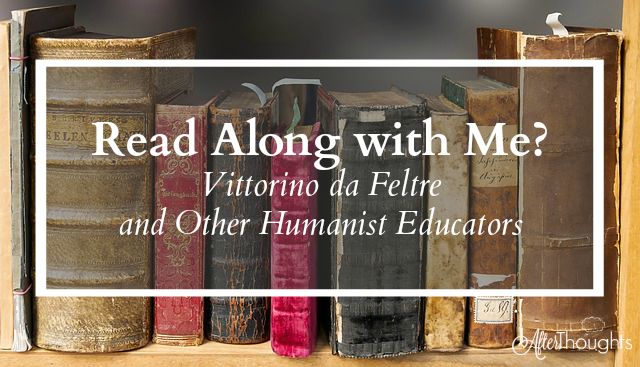 Want to dive deep into the educational philosophy of Vittorina da Feltre and the Italian educators of the late 1300s and 1400s? Join me!