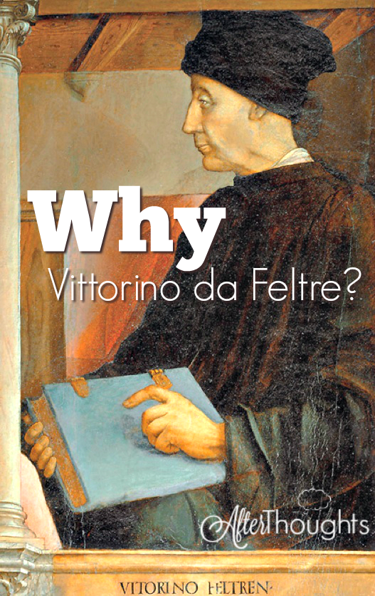 What has Vittorino da Feltre to do with how we approach education, and why did Charlotte Mason recommend that we read him?
