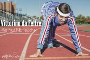 Vittorino da Feltre, the First P.E. Teacher