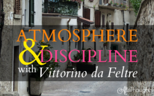 Atmosphere and Discipline with Vittorino da Feltre