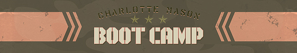 Charlotte Mason Boot Camp -- training for beginners and refreshment for the experienced