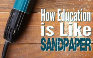 How Education Is Like Sandpaper