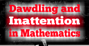 Dawdling and Inattention in Mathematics