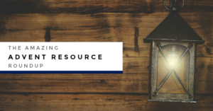 The Amazing Advent Resource Roundup