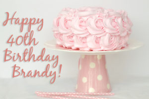 Happy 40th Birthday to Brandy!