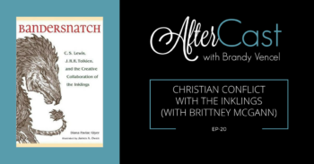 AfterCast EP 20: Christian Conflict with the Inklings (with Brittney McGann)